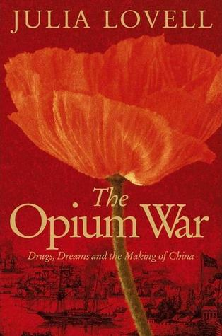 the opium war drugs dreams and the making of modern by  the opium war drugs dreams and the making of modern by julia lovell