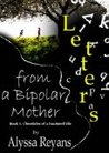 Letters from a Bipolar Mother (Chronicles of A Fractured Life)