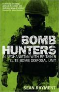 Bomb Hunters: Life and Death Stories with Britains Elite Bomb Disposal Unit in Afghanistan