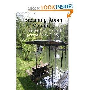 Breathing Room Volume I: Free Verse (selected poems 2006-2009)