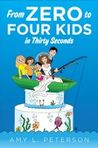 From Zero To Four Kids in Thirty Seconds by Amy L. Peterson