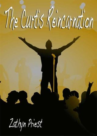 The Curtis Reincarnation by Zathyn Priest