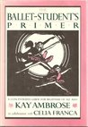 The Ballet Student's Primer: A Concentrated Guide for Beginners of All Ages