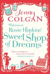 Welcome to Rosie Hopkins' Sweet Shop of Dreams by Jenny Colgan