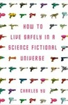 How to Live Safely in a Science Fictional Universe by Charles Yu