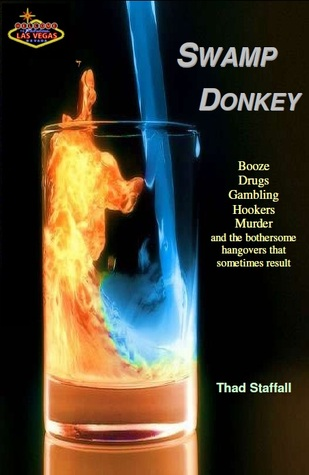 Swamp Donkey (Booze, Drugs, Gambling, Hookers, Murder and the bothersome hangovers that sometimes result)