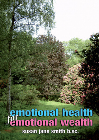 Emotional Health for Emotional Wealth by Susan Jane Smith