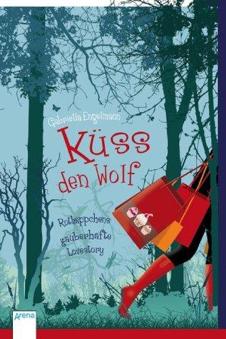 Küss den Wolf. Rotkäppchens zauberhafte Lovestory