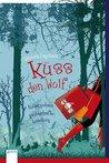 Küss den Wolf. Rotkäppchens zauberhafte Lovestory (Märchen heute, #4)