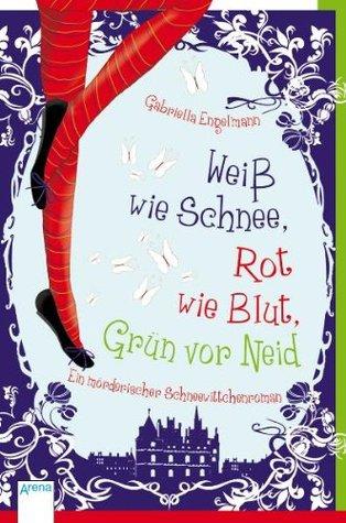 Weiß wie Schnee, Rot wie Blut, Grün vor Neid by Gabriella Engelmann