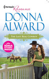 The Last Real Cowboy / The Rancher's Runaway Princess by Donna Alward