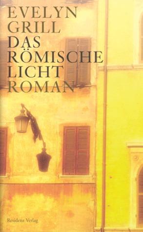 Das römische Licht : Roman