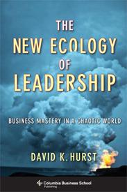 The New Ecology of Leadership by David K. Hurst