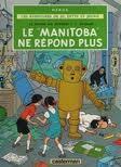 Le Manitoba ne répond plus (Les Aventures de Jo, Zette et Jocko #4)