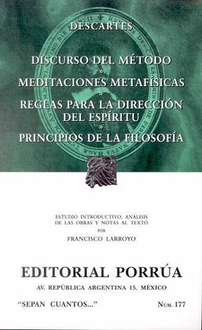 Discurso del Método. Meditaciones Metafísicas. Reglas para la Dirección del Espíritu. Principios de la Filosofía. (Sepan Cuantos, #177)