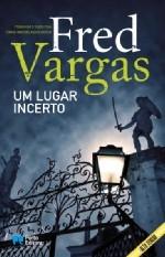 Um Lugar Incerto by Fred Vargas