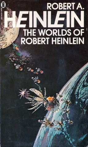 The Worlds of Robert A. Heinlein by Robert A. Heinlein
