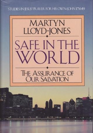 Safe in the World by D. Martyn Lloyd-Jones