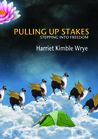 Pulling Up Stakes by Harriet Wrye