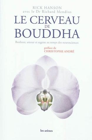 Le Cerveau de Bouddha : Bonheur, amour et sagesse au temps des neurosciences