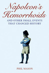 Napoleon's Hemorrhoids: ... and Other Small Events That Changed History