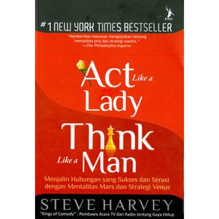 Act Like a Lady, Think Like a Man: Menjalin Hubungan yang Sukses dan Serasi dengan Mentalitas Mars dan Strategi Venus