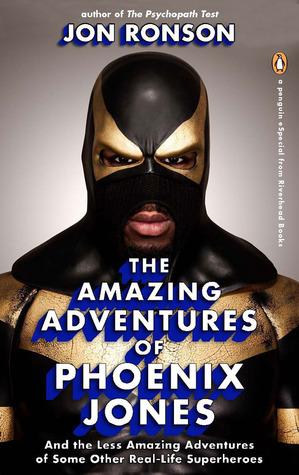 The Amazing Adventures of Phoenix Jones by Jon Ronson