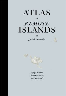 atlas-of-remote-islands-fifty-islands-i-have-not-visited-and-never-will