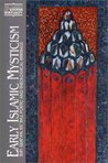 Early Islamic Mysticism: Sufi, Qur'an, Miraj, Poetic and Theological Writings
