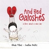 And Red Galoshes: A Story About a Rainy Day