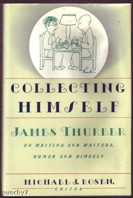 Collecting Himself: James Thurber on Writing and Writers, Humor & Himself