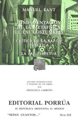 Fundamentación de la Metafísica de las Costumbres/Crítica de la Razón Práctica/La Paz Perpetua (Sepan Cuantos, #212)