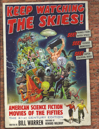 Keep Watching the Skies!: American Science Fiction Movies of the Fifties: The 21st Century Edition
