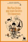 Mon Plan d'Action pour jeunes Sorcières Très Amoureuses by Lafrenière Mélanie