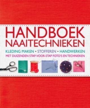 Handboek Naaitechnieken: kleding maken, stofferen, handwerken