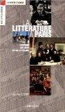 La littérature à Paris: L'histoire, les lieux, la vie littéraire