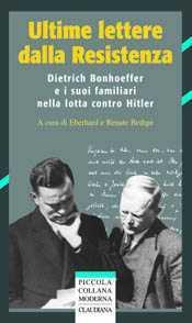 Ultime lettere dalla Resistenza : Dietrich Bonhoeffer e i suoi familiari nella lotta contro Hitler