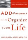 ADD-Friendly Ways to Organize Your Life: Strategies that Work from a Professional Organizer and a Renowned ADD Clinician