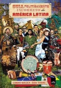 Ebook Guia politicamente incorreto da América Latina by Leandro Narloch DOC!