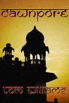 Cawnpore by Tom   Williams