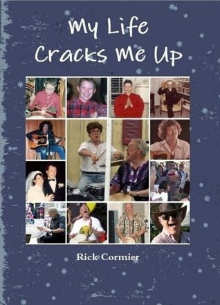 My Life Cracks Me Up by Rick Cormier