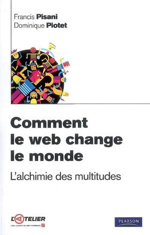 Comment le web change le monde: l'alchimie des multitudes