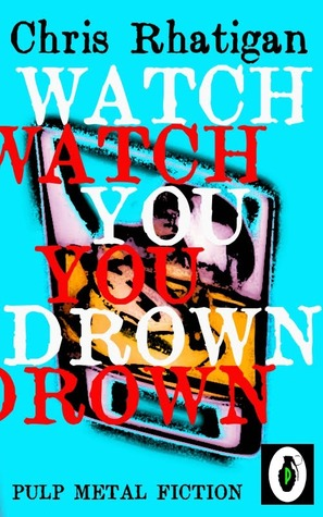 Watch You Drown by Chris Rhatigan