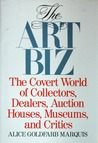 The Art Biz: The Covert World of Collectors, Dealers, Auction Houses, and Critics