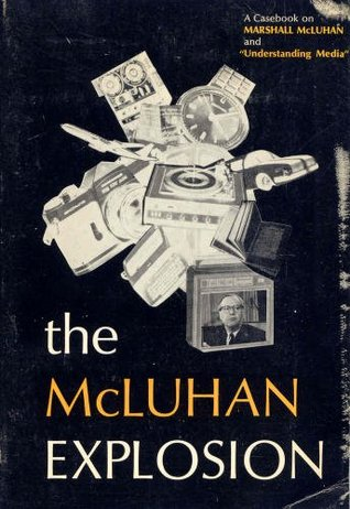 The McLuhan Explosion; a Casebook on Marshall McLuhan and Und... by Harry H. Crosby