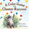 A Color Game for Chester Raccoon  (Chester the Raccoon by Audrey Penn