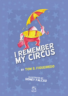 I Remember My Circus by Tom S. Figueiredo