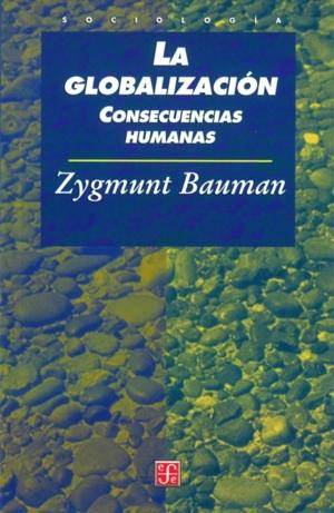 La globalización. Consecuencias humanas por Zygmunt Bauman, Daniel Zadunaisky
