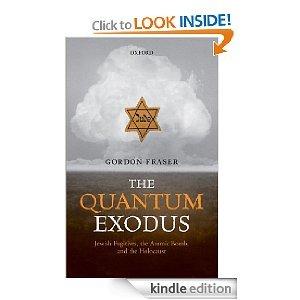 The Quantum Exodus: Jewish Fugitives, the Atomic Bomb and the Holocaust