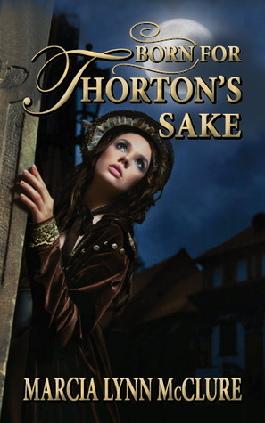 Born for Thorton's Sake by Marcia Lynn McClure
